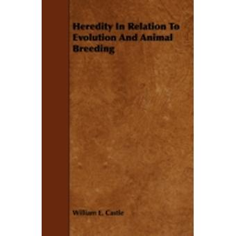 Heredity In Relation To Evolution And Animal Breeding by Castle & William E.