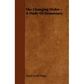 The Changing Order  A Study Of Democracy by Triggs & Oscar Lovell