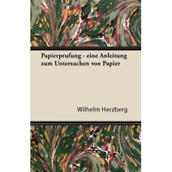 Papierprufung  Eine Anleitung Zum Untersuchen Von Papier by Herzberg & Wilhelm