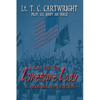 A Date with the Lonesome Lady A Hiroshima POW Returns by Cartwright & T. C.