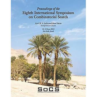 Proceedings of the Eighth International Symposium on Combinatorial Search SoCS2015 by Stern & Roni