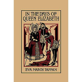 In the Days of Queen Elizabeth Yesterdays Classics by Tappan & Eva March