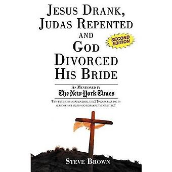 Jesus Drank Judas Repented and God Divorced His Bride Second Edition by Brown & Steve