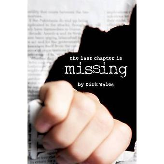 The Last Chapter is Missing A Novel by Wales & Dirk