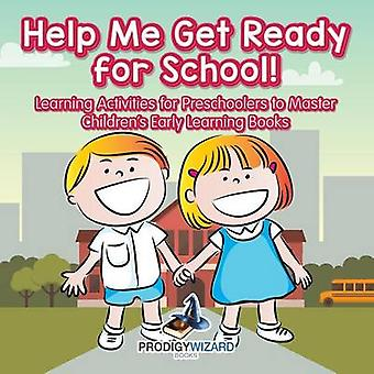 Help Me Get Ready for School Learning Activities for Preschoolers to Master  Childrens Early Learning Books by Prodigy Wizard
