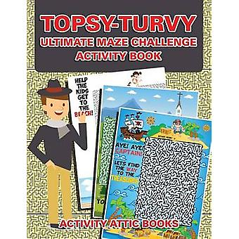 Topsyturvy Ultimate Maze Challenge Activity Book by Activity Attic Books