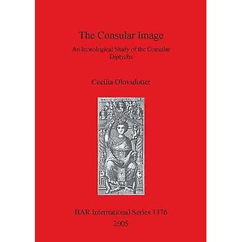 The Consular Image An Iconological Study of the Consular Diptychs by Olovsdotter & Cecilia