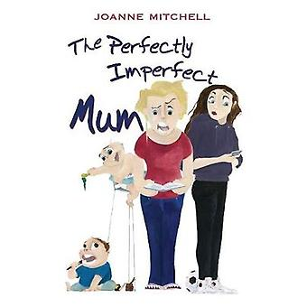 The Perfectly Imperfect Mum by Mitchell & Joanne