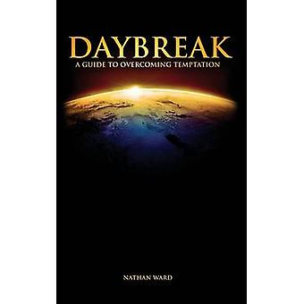 Daybreak A Guide to Overcoming Temptation by Ward & Nathan