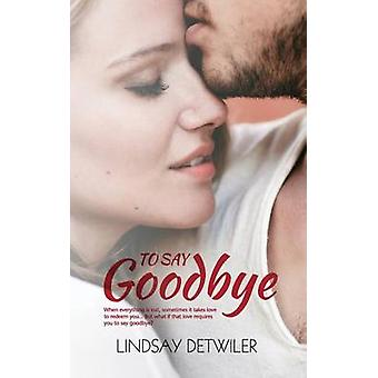 To Say Goodbye by Detwiler & Lindsay