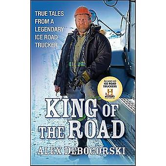 King of the Road - True Tales from a Legendary Ice Road Trucker by Ale