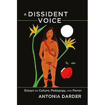 A Dissident Voice  Essays on Culture Pedagogy and Power by Antonia Darder