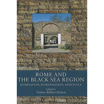 Rome and the Black Sea Region - Domination - Romanisation - Resistance