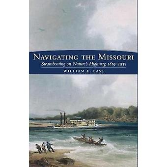 Navigating the Missouri - Steamboating on Nature's Highway - 1819-1935