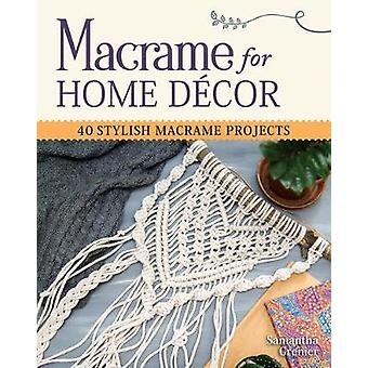 Macrame for Home Decor - 40 Stylish Macrame Projects by Samantha Greni