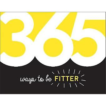 365 Ways to Be Fitter - Inspiration and Motivation for Every Day by Su