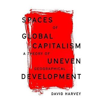 Spaces of Global Capitalism - A Theory of Uneven Geographical Developm