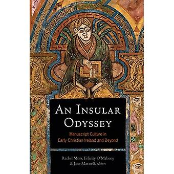 An Insular Odyssey - Manuscript Culture in Early Christian Ireland and