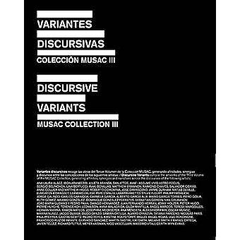 Discursive Variants - Musac Collection III - Volume 3 by Museo de Arte