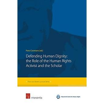 Defending Human Dignity - The Role of the Human Rights Activist and th