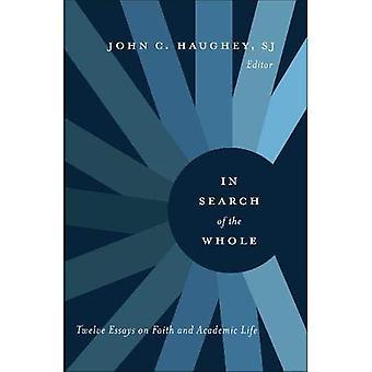 Auf der Suche nach ganzen: zwölf Essays über Glauben und akademischen Leben