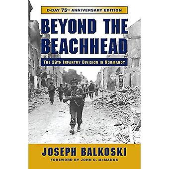 Beyond the Beachhead - The 29th Infantry Division in Normandië door Josep