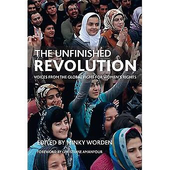 The Unfinished Revolution  Voices from the Global Fight for Womens Rights by Edited by Minky Worden