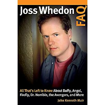Joss Whedon FAQ - All That's Left to Know About Buffy - Angel - Firefl