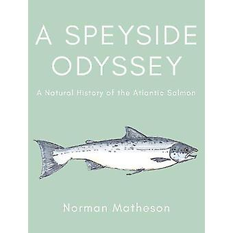A Speyside Odyssey - A Natural History of the Atlantic Salmon by Norma