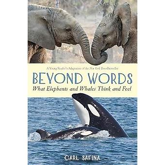 Beyond Words - What Elephants and Whales Think and Feel by Carl Safina