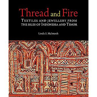 Thread and Fire - Textiles and Jewellery from the Isles of Indonesia a