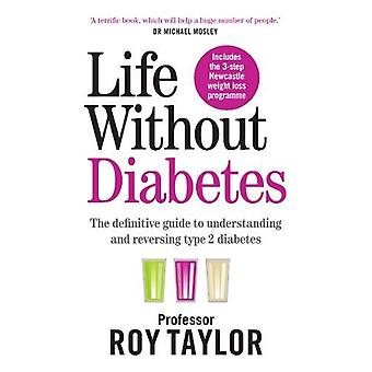 Life Without Diabetes - The definitive guide to understanding and reve