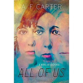 All of Us - A Novel of Suspense by A F Carter - 9780802149435 Book