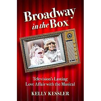 Broadway in the Box - Television's Lasting Love Affair with the Musica
