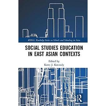 Social Studies Education in East Asian Contexts by Edited by Kerry J Kennedy