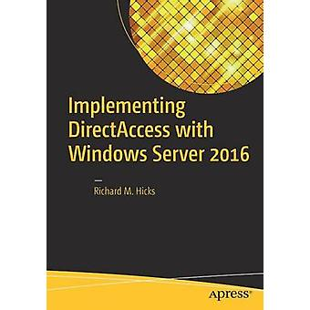 Implementing DirectAccess with Windows Server 2016 by Richard M. Hick