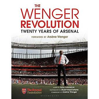 The Wenger Revolution  Twenty Years of Arsenal by Amy Lawrence & Photographs by Stuart MacFarlane