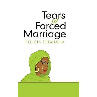 Tears of Forced Marriage by Felicia Idemudia - 9781483457314 Book