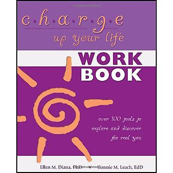 Charge Up Your Life - Over 100 Tools to Explore and Discover the Real