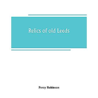Relics of old Leeds by Percy Robinson - 9789389265408 Book