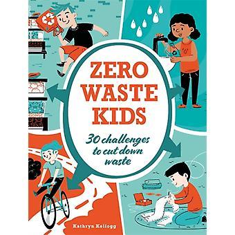 Zero Waste Kids von Kathryn Kellogg