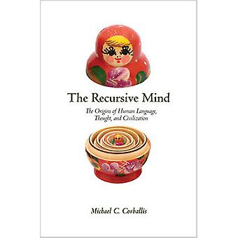 The Recursive Mind - The Origins of Human Language Thought and Civilization