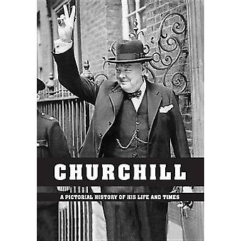 Churchill  A Pictorial History of His Life and Times by Wood & Ian S
