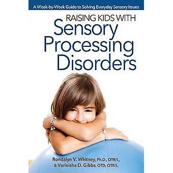 Élever des enfants atteints de troubles du traitement sensoriel Une semainePar semaine Guide pour résoudre les problèmes sensoriels quotidiens