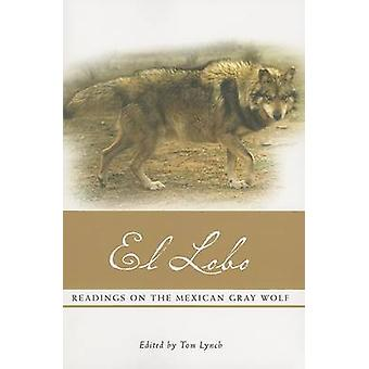 El Lobo - Readings on the Mexican Gray Wolf by Tom Lynch - 97808748083