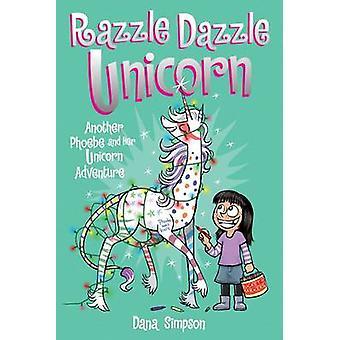 Razzle Dazzle Unicorn - un altro Phoebe e la sua avventura di unicorno di Da