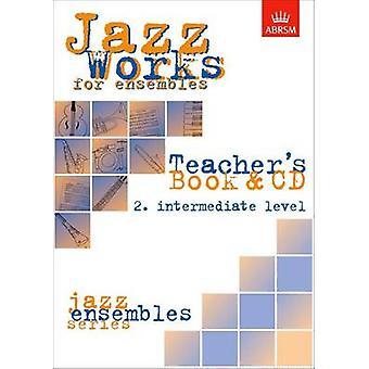 Jazz Works for Ensembles - 2. Intermediate Level (Teacher's Book & CD