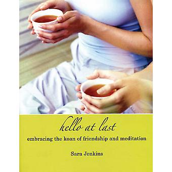 Hello at Last - Embracing the Koan of Friendship and Meditation by Sar
