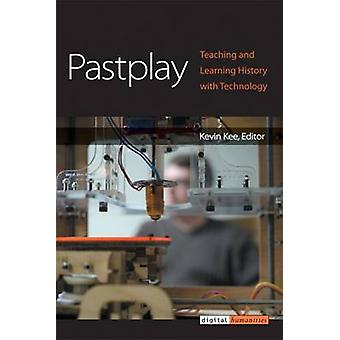 Pastplay - Teaching and Learning History with Technology by Kevin Kee