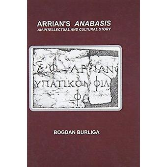 Arrian's Anabasis - An Intellectual and Cultural Story by Bogdan Burli